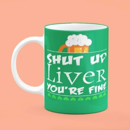 Shut up liver mug gift ideas st. patricks day iwantthisandthat2